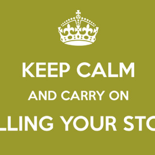 Keep calm and carry on telling your story